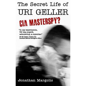 Den hemliga liv av Uri Geller - CIA Masterspy? av Jonathan Margolis-