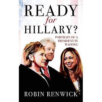 Redo för Hillary? -Porträtt av en President i väntan av Robin Renwi