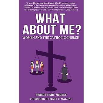 What About Me? - Women and the Catholic Church by Sharon Tighe-Mooney