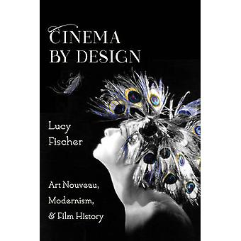 Cinema by Design - Art Nouveau - Modernism - and Film History by Lucy