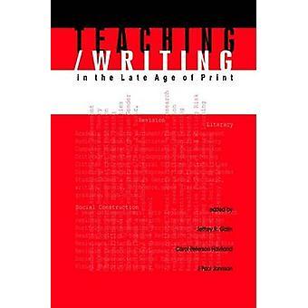 Teaching/Writing in the Late Age of Print by Jeffrey R. Galin - J.Pau