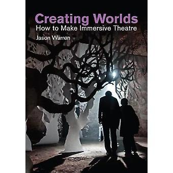 Creación de mundos - cómo hacer teatro inmersivo por Jason Warren - 9781