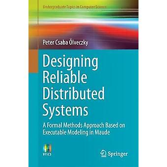 Designing Reliable Distributed Systems - A Formal Methods Approach Bas