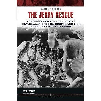 The Jerry Rescue: The Fugitive Slave Law, Northern Rights, and the American Sectional Crisis (Critical Historical...