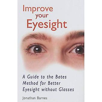 Verbetering van uw gezichtsvermogen: A Guide to de Bates methode voor beter zicht zonder glazen