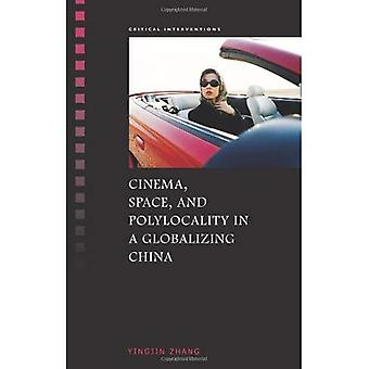 Cinema, Space, and Polylocality in a Globalizing China
