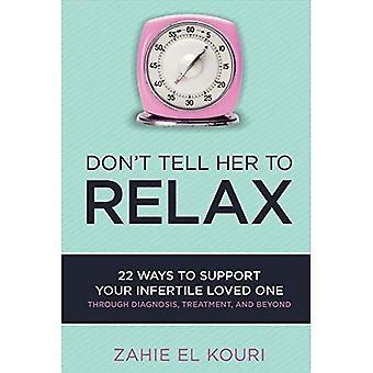 Non dirle per rilassarsi: 22 modi per sostenere il vostro Infertile amata
