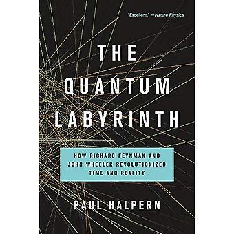 Le labyrinthe de Quantum: Comment Richard Feynman et John Wheeler a révolutionné temps et réalité