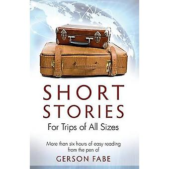 Short Stories for Trips of All Sizes More than six hours of easy reading from the pen of Gerson Fabe by Fabe & Gerson