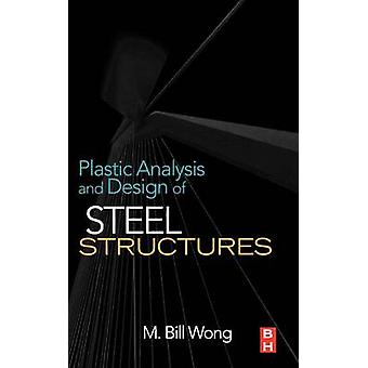 Plastic Analysis and Design of Steel Structures by Wong & M. Bill