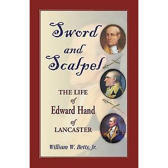 Schwert und Skalpell das Leben Edward Hand von Lancaster von Betts & Jr. William W.