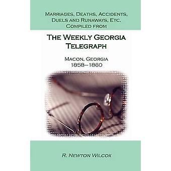 Äktenskap dödsfall olyckor dueller och Runaways Etc. sammanställt från Georgiens Weekly Telegraph Macon Georgia 18581860 av Wilcox & R. Newton