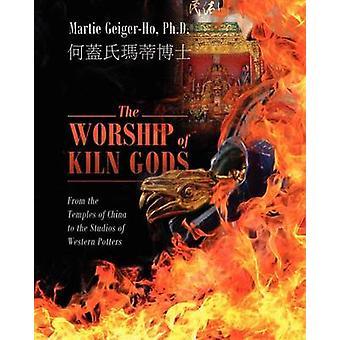 Die Verehrung des Brennofens Götter von den Tempeln von China in die Ateliers der westlichen Töpfer von Geiger Ho PhD & Martie