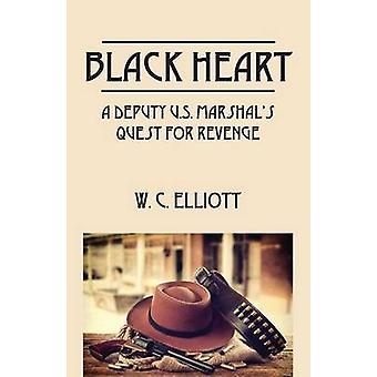 Zwarte hart A Deputy U.S. gemarshald zoektocht naar wraak door Elliott & W. C.