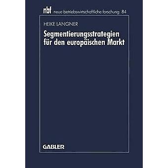 Segmentierungsstrategien fr den europischen Markt by Langner & Heike
