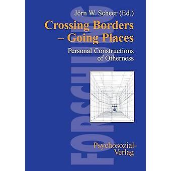 Crossing Borders  Going Places by Scheer & Jrn