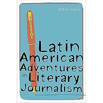 Latijns-Amerikaanse avonturen in literaire journalistiek (Pitt Illuminations)