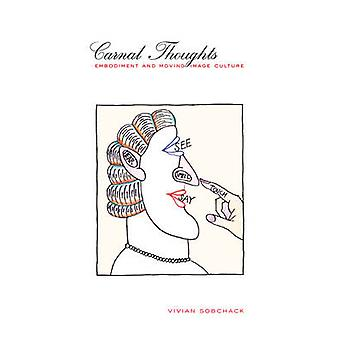 Carnal Thoughts - Embodiment and Moving Image Culture by Vivian Sobcha