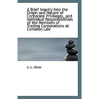 A Brief Inquiry Into the Origin and Nature of Corporate Privileges -
