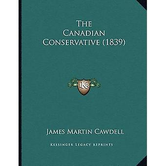 The Canadian Conservative (1839) by James Martin Cawdell - 9781166902