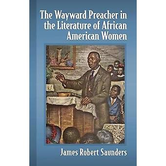 The Wayward Preacher in the Literature of African American Women by J