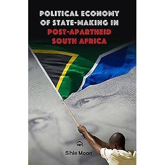 Political Economy Of State-making In Post-apartheid South Africa by S