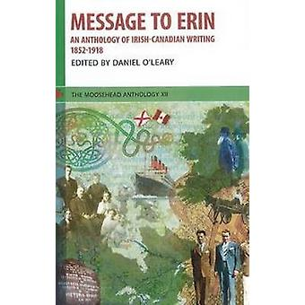 Message to Erin - An Anthology of Irish-Canadian Writing 1852-1918 by