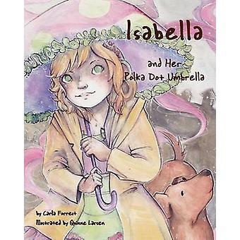 Isabella and Her Polka Dot Umbrella by Carla Forrest - Quinne Larsen