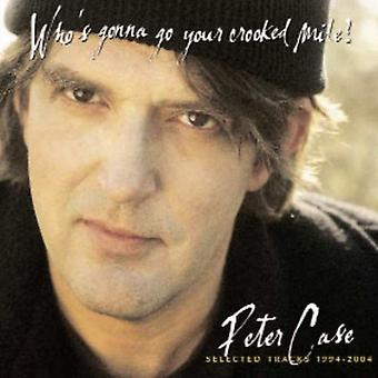 Peter Case - Who's Gonna Go Your Crooked Mile? 1994-04 Selected [CD] USA import
