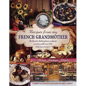 Recepten uit mijn Franse grootmoeder: authentieke gerechten uit een klassieke keuken, met meer dan 200 Delicious recepten