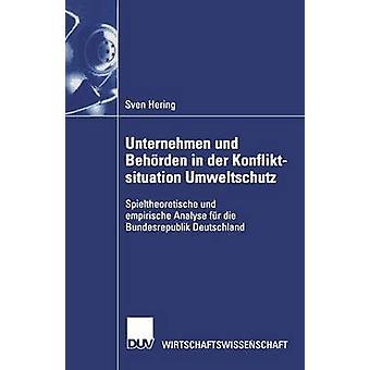 Unternehmen und Behorden in der Konfliktsituation Umweltschutz Spieltheoretische und Empirische Analyse Fur Die Bundesrepublik Deutschland by Sven Hering