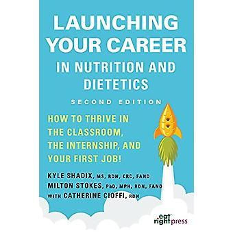 Launching Your Career in Nutrition and Dietetics - How to Thrive in th