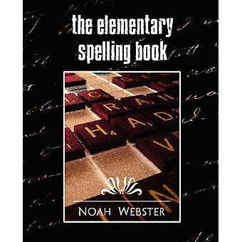The Elementary Spelling Book New Edition von Noah Webster & Webster