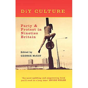 DiY Culture - Party and Protest in Nineties' Britain by George McKay -