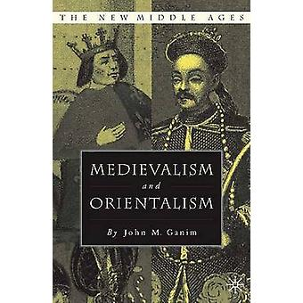 Medievalism and Orientalism by J Ganim
