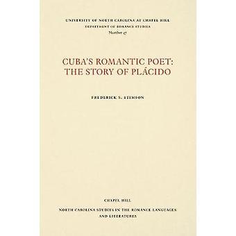 Cuba's Romantic Poet - Frederick S. Stimsonin Placidon tarina -