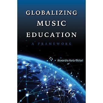 Globalizing Music Education A Framework by KertzWelzel & Alexandra