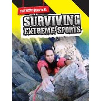 Surviving Extreme Sports Extreme Survival by Lori Hile