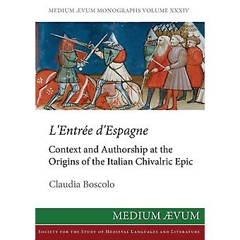 LEntree DEspagne Context and Authorship at the Origins of the Italian Chivalric Epic by Boscolo & Claudia