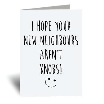 I Hope Your New Neighbours Aren't Knobs A6 Greeting Card