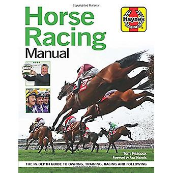 Horse Racing Manual - The in depth guide to owning - training - racing