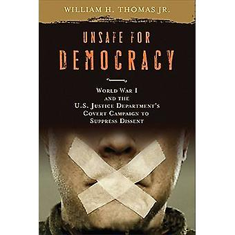 Unsafe for Democracy World War I and the U.S. Justice Departments Covert Campaign to Suppress Dissent by Thomas & William H.