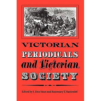 Victorian Periodicals and Victorian Society by Vann & J. Don