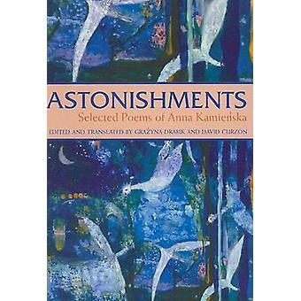 Astonishments Selected Poems of Anna Kamienska by Kamienska & Anna