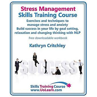 Stress Management Skills Training Course. Exercises and Techniques to Manage Stress and Anxiety. Build Success in Your Life by Goal Setting Relaxatio by Critchley & Kathryn