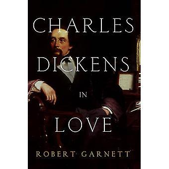 Charles Dickens in Love by Robert Garnett - 9781605985091 Book