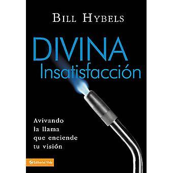 Divina insatisfaccin Avivando la llama que enciende tu visin by Hybels & Bill
