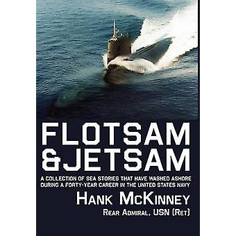 Flotsam  Jetsam A Collection of Sea Stories That Have Washed Ashore During a FortyYear Career in the United States Navy by McKinney & Hank