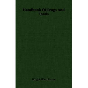 Handbook Of Frogs And Toads by Hazen & Wright Albert