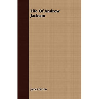 Life Of Andrew Jackson by Parton & James
